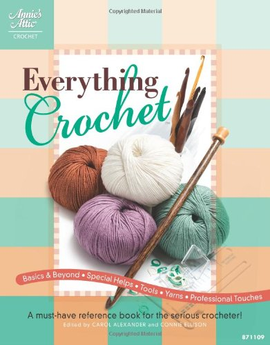 Read Online Everything Crochet: A Must-Have Reference Book for the Serious Crocheter! (Annie's Attic: Crochet) PDF