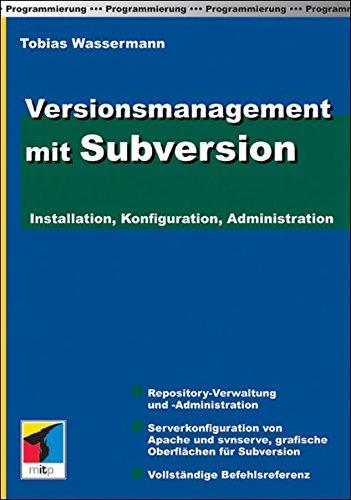 Versionsmanagement mit Subversion (mitp Professional) Taschenbuch – 1. Oktober 2006 Tobias Wassermann 3826616626 Programmiersprachen EDV