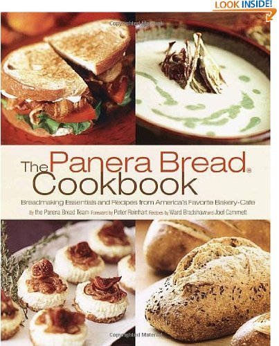 The Panera Bread Cookbook: Breadmaking Essentials and Recipes from America's Favorite Bakery-Cafe ()