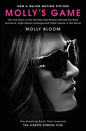 Molly's Game [Movie Tie-in]: The True Story of the 26-Year-Old Woman Behind the Most Exclusive, High-Stakes Underground Poker Game in the World cover