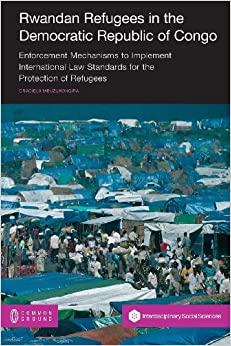 Book Rwandan Refugees in the Democratic Republic of Congo: Enforcement Mechanisms to Implement International Law Standards for the Protection of Refugees
