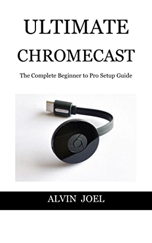 ULTIMATE CHROMECAST: The Complete Beginner to Pro Setup Guide