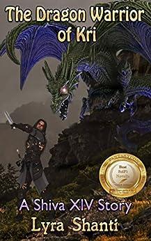 The Dragon Warrior of Kri: A Shiva XIV Story by [Shanti, Lyra]