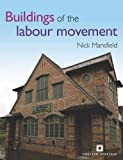 Buildings of the British Labour Movement, Nick Mansfield, 1848021291