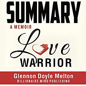 Summary: Love Warrior: A Memoir by Glennon Doyle Melton Audiobook