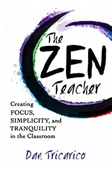 The Zen Teacher: Creating Focus, Simplicity, and Tranquility in the Classroom by [Tricarico, Dan]