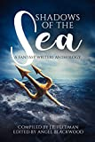 Shadows of the Sea: A Fantasy Writers Anthology