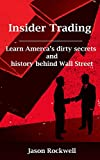 Insider Trading: America's Dirty Secrets and History behind Wall Street