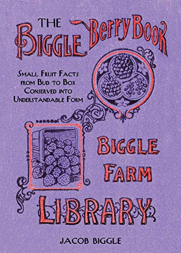 The Biggle Berry Book: Small Fruit Facts from Bud to Box Conserved into Understandable Form ()