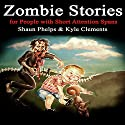 Zombie Stories for People with Short Attention Spans Audiobook by Shaun Phelps, MS, Kyle Clements Narrated by Eric Vincent