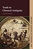 Trade in Classical Antiquity (Key Themes in Ancient History)