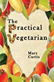 The Practical Vegetarian, Mary Curtis, 1434341690