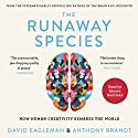 The Runaway Species: How Human Creativity Remakes the World Audiobook by David Eagleman, Anthony Brandt Narrated by Mauro Hantman