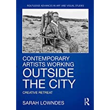 Contemporary Artists Working Outside the City: Creative Retreat (Routledge Advances in Art and Visual Studies)