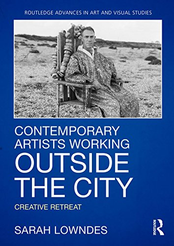 Contemporary Artists Working Outside the City: Creative Retreat (Routledge Advances in Art and Visual Studies) por Sarah Lowndes
