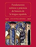 Fundamentos te?icos y pr?ticos de historia de la lengua espa?la by Eva N?ez M?dez (2012-01-10)