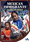 Mexican Immigrants: In Their Shoes (Immigrant Experiences)