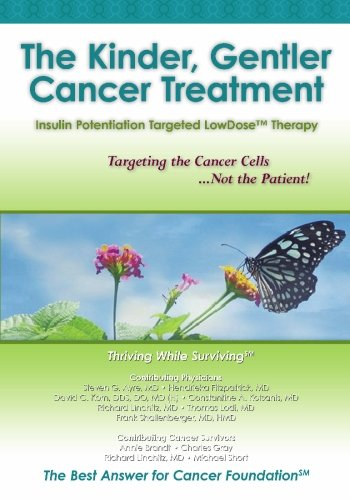 Cancer Foundation (The Kinder, Gentler Cancer Treatment: Insulin Potentiation Targeted LowDose(TM) Therapy)