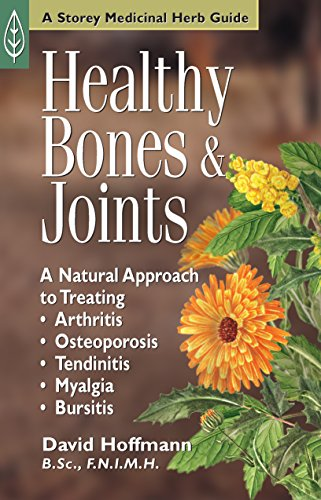Healthy Bones & Joints: A Natural Approach to Treating Arthritis, Osteoporosis, Tendinitis, Myalgia & Bursitis (Medicinal Herb Guide,)