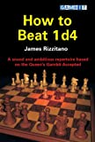 How to Beat 1 d4: A Sound And Ambitious Repertoire Based on the Queen's Gambit Accepted