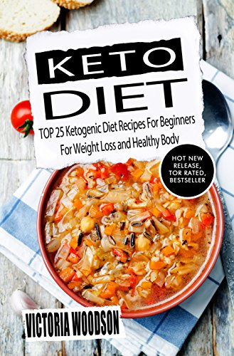 Keto Diet: TOP 25 Ketogenic Diet Recipes For Beginners For Weight Loss and Healthy Body by Victoria Woodson