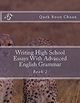 amazoncom writing high school essays with advanced english grammar  writing high school essays with advanced english grammar book  by boon  chuan