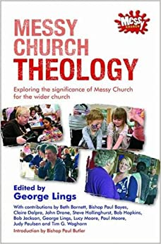 Book Messy Church Theology: Exploring the Significance of Messy Church for the Wider Church