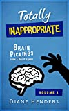 """Totally Inappropriate: Brain Pickings from a Bad Example (The """"Inappropriate"""" Series Book 3)"""