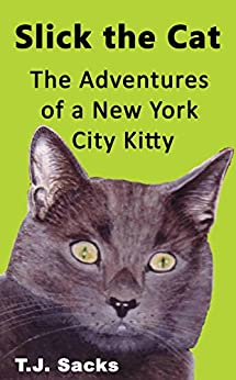 Slick the Cat: The Adventures of a New York City Kitty by [Sacks, TJ]