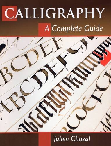 Calligraphy: A Complete Guide [Julien Chazal] (Tapa Blanda)