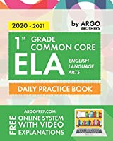 1st Grade Common Core ELA (English Language Arts): Daily Practice Workbook | 300+ Practice Questions and Video Explanations | Common Core State Aligned | Argo Brothers
