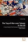 The Tug-of-War over Taiwan in the Us, Yu-Wen Chen, 383647638X