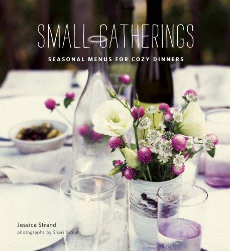 Download Small Gatherings: Seasonal Menus for Cozy Dinners ebook