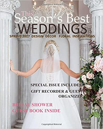 Season's Best Weddings: Spring 2017 Euro Edition Design Decor Floral Inspirations Wedding Book with Gorgeous Inspirations and Prose with Bridal Shower ... Shower Favours in all D Wedding Guest Books