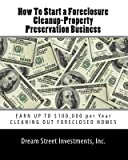 img - for How To Start a Foreclosure Cleanup-Property Preservation Business: EARN UP TO $100, 000 per Year CLEANING OUT FORECLOSED HOMES [Paperback] [2009] (Author) Inc., Dream Street Investments book / textbook / text book