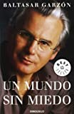 img - for Un mundo sin miedo (Best Seller) (Spanish Edition) by Baltasar Garzon (2006-01-13) book / textbook / text book