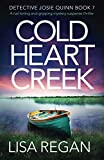 Book cover from Cold Heart Creek: A nail-biting and gripping mystery suspense thriller (Detective Josie Quinn) by Lisa Regan