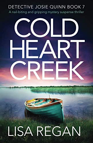 Cold Heart Creek: A nail-biting and gripping mystery suspense thriller (Detective Josie Quinn)
