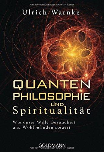 Quantenphilosophie Und Spiritualität  Wie Unser Wille Gesundheit Und Wohlbefinden Steuert