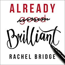 Already Brilliant: Play to Your Strengths in Work and Life Audiobook by Rachel Bridge Narrated by Gloria Sanders