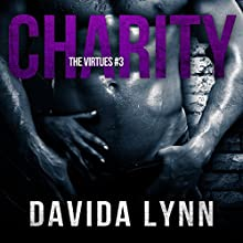Charity: The Virtues Series, Book 3 Audiobook by Davida Lynn Narrated by Lacy Laurel