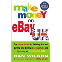 Make Money On Ebay: The Inside Guide To Getting Started, Buying and Selling Successfully and Securely on EBay.Co.Uk