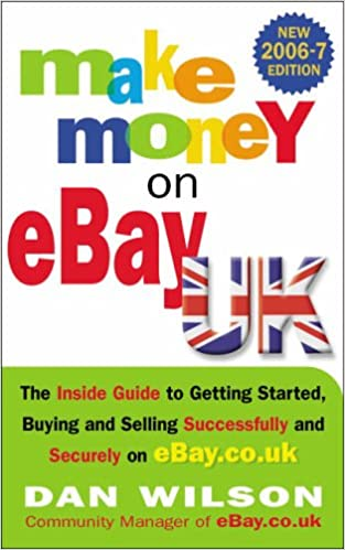 Make Money On Ebay: The Inside Guide To Getting Started, Buying and Selling  Successfully and Securely on EBay Co Uk