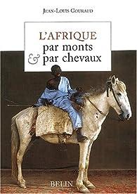 L'Afrique, par monts et par chevaux par Jean-Louis Gouraud