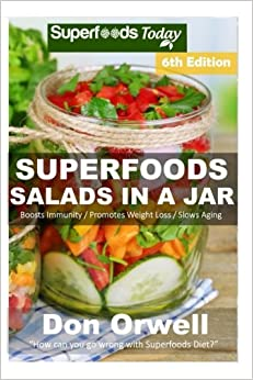 Book Superfoods Salads In A Jar: Over 65 Quick & Easy Gluten Free Low Cholesterol Whole Foods Recipes full of Antioxidants & Phytochemicals: Volume 4