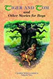 Tiger and Tom and Other Stories for Boys (Character Classics, Vol. 2)