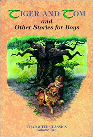 Tiger and Tom and Other Stories for Boys (Character Classics, Vol. 2): White, J.: 9781881545088: Amazon.com: Books