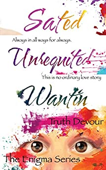 Enigma Series - Wantin, Unrequited & Sated by [Devour, Truth]