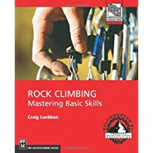 Rock Climbing: Mastering Basic Skills (Mountaineers Outdoor Expert) 1st edition by Craig Luebben (2004) Paperback