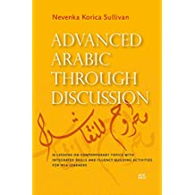 Advanced Arabic through Discussion: 16 Debate-Centered Lessons and Exercises for MSA Students